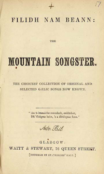 Filidh nam Beann: The Mountain Songster. The Choicest Collection of Original and Selected Gaelic Songs now Known
