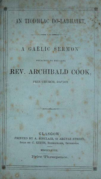 An Tiodhlac Do-Labhairt. A Gaelic Sermon Preached by the Late Rev. Archibald Cook, Free Church, Daviot