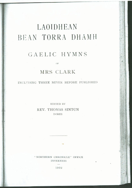 Laoidhean Bean Torra Dhamh. Gaelic Hymns of Mrs Clark Including Three Never Before Published