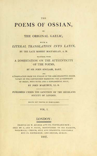 The Poems of Ossian, in the Original Gaelic, with a Literal Translation into Latin, by the late Robert MacFarlan, A. M. together with a Dissertation on the Authenticity of the Poems, by Sir John Sinclair, Bart. and a translation from the Italian of the Abbè Cesarotti's Dissertation on the Controversy respecting the Authenticity of Ossian, with notes and a supplemental essay, by John M'Arthur, LL. D.