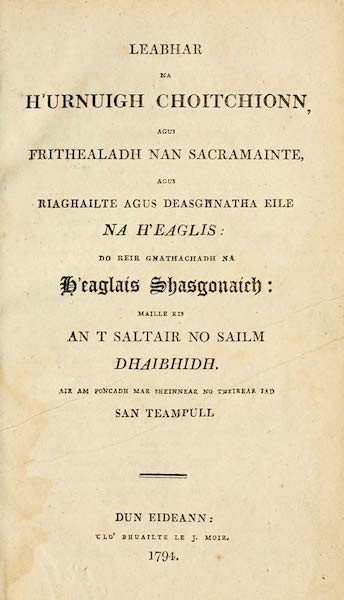 Leabhar na h'Urnuigh Choitchionn, agus Frithealadh nan Sacramainte, agus Riaghailte agus Deasghnatha eile na h'Eaglais: do reir Gnathachadh na h' Eaglais Shasgonaich: maille ris an t Saltair no Sailm Dhaibhidh. Air am Poncadh mar Sheinnear no Theirear iad san Teampull. (The Book of Common Prayer, and Administration of the Sacraments, and other Rites and Ceremonies of the Church, according to the Use of the Church of England; together with the Psalter or Psalms of David, Pointed as they are to be Sung or Said in Churches.)
