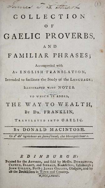 A Collection of Gaelic Proverbs, and Familiar Phrases; Accompanied with an English Translation, Intended to Facilitate the Study of the Language; Illustrated with Notes.  To which is added, The Way to Wealth, by Dr. Franklin, translated into Gaelic