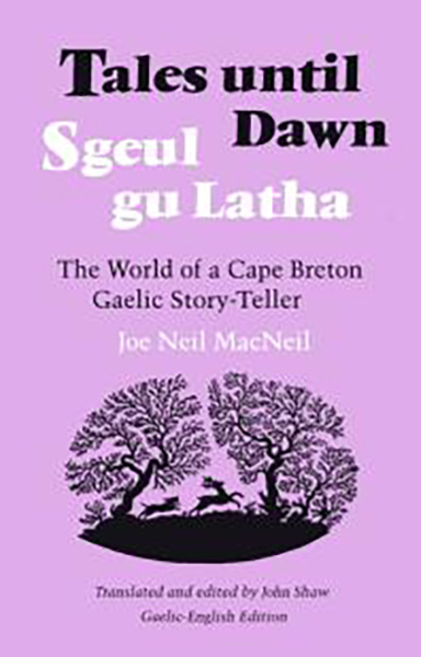 Tales until dawn: the world of a Cape Breton Gaelic story-teller Joe Neil MacNeil