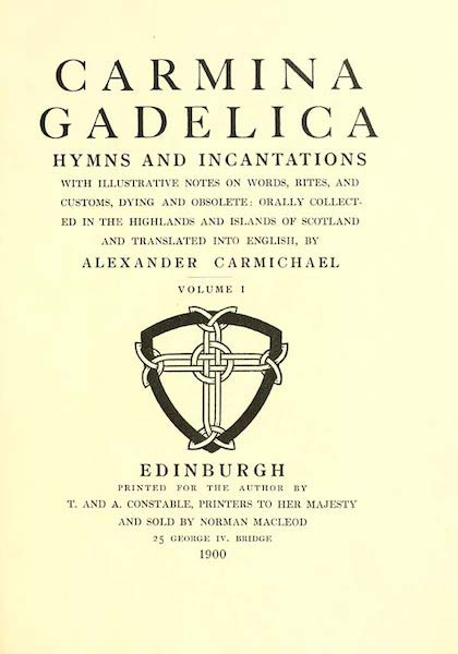 Carmina Gadelica: Hymns and Incantations with illustrative notes on words, rites, and customs, dying and obsolete: orally collected in the Highlands and Islands of Scotland and translated into English by Alexander Carmichael