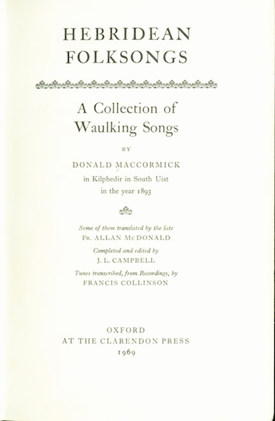 Hebridean Folksongs. A Collection of Waulking Songs by Donald MacCormick in Kilphedir in South Uist in the year 1893 (Vol. I); Hebridean Folksongs II. Waulking Songs from Barra, South, Uist, Eriskay and Benbecula (Vol. II); Hebridean folksongs III. Waulking songs from Vatersay, Barra, Eriskay, South Uist and Benbecula (Vol. III)