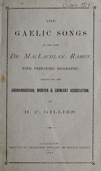 The Gaelic Songs of the Late Dr. MacLachlan, Rahoy, with Prefatory Biography, edited for the Ardnamurchan, Morven and Suineart Association, by H. C. Gillies